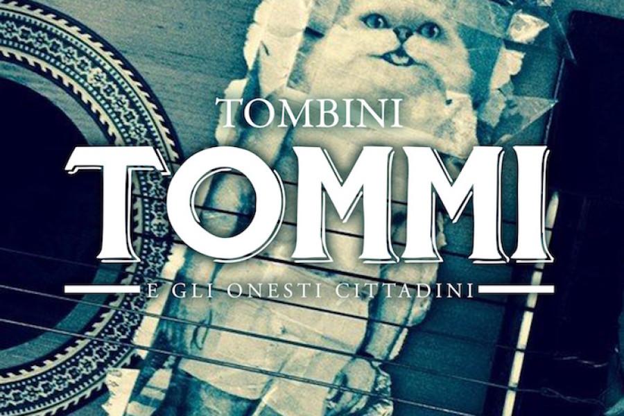 TOMMI e GLI ONESTI CITTADINI, fuori il nuovo singolo TOMBINI