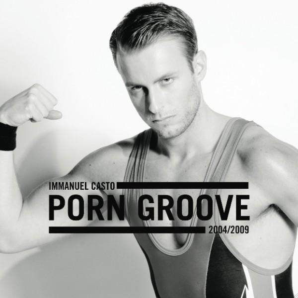 Disponibile su Itunes 'PORN GROOVE 2004-2009' la raccolta dei primi successi di IMMANUEL CASTO