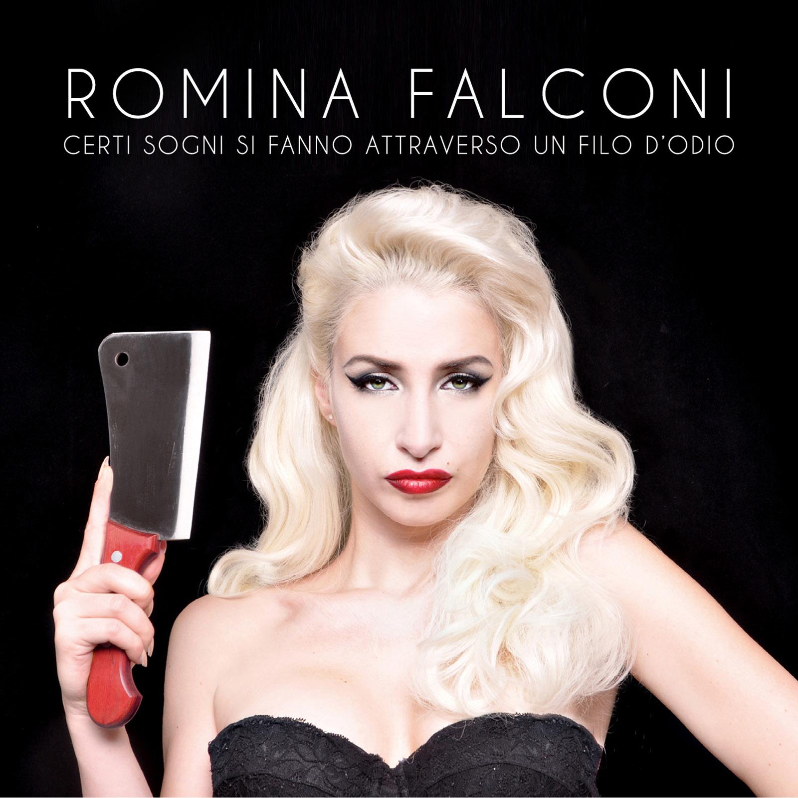ROMINA FALCONI: esce il disco d'esordio 'CERTI SOGNI SI FANNO ATTRAVERSO UN FILO D'ODIO'