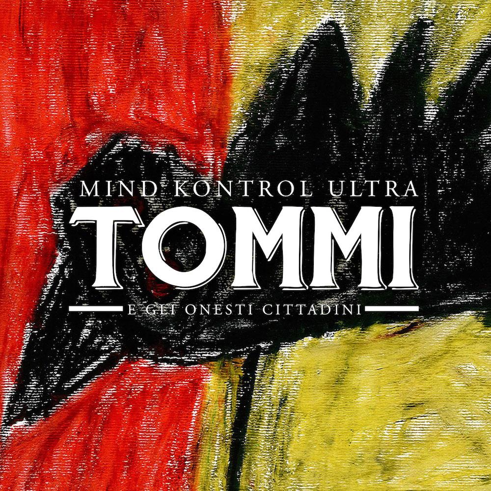 MIND KONTROL ULTRA è il nuovo disco di TOMMI E GLI ONESTI CITTADINI
